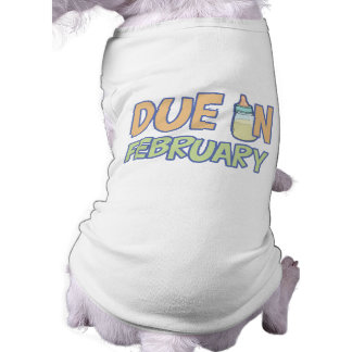 Due In February Dog T Shirt
