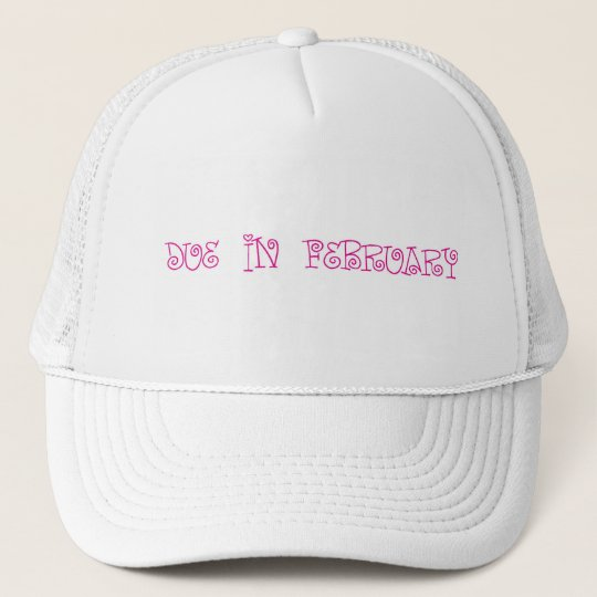 Due In February Trucker Hat