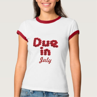 Due in July Tshirt