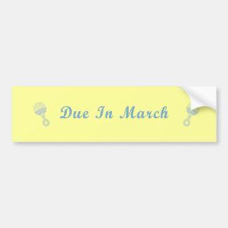 Due In March Bumper Sticker Car Bumper Sticker
