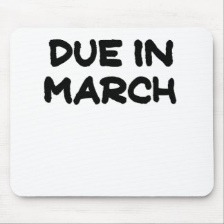 Due in March.png Mouse Pad
