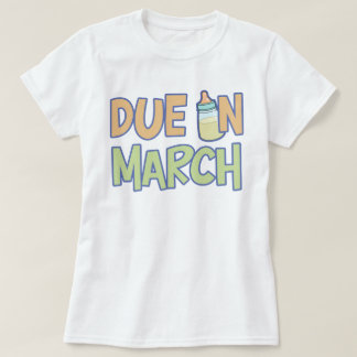 Due In March T Shirts