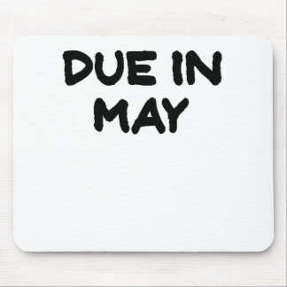 Due in May.png Mouse Pad