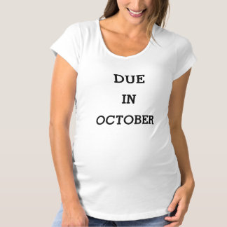Due In October maternity shirt