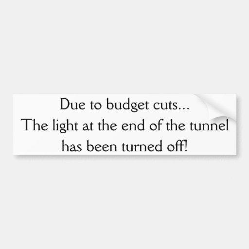 Due to budget cuts car bumper sticker