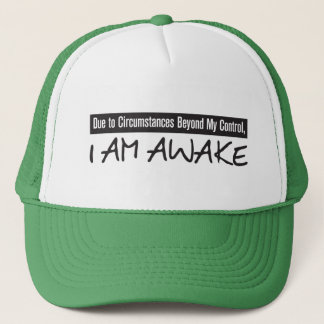 Due to Circumstances Beyond My Control, I AM AWAKE Trucker Hat