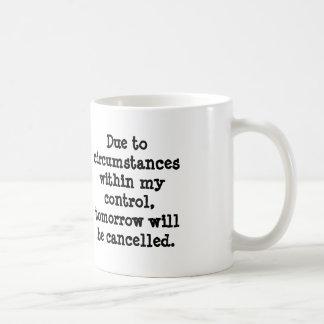 Due to circumstances within my control, tomorro... coffee mug