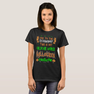Due To Economy Childcare Worker Costume Hallowee T-Shirt