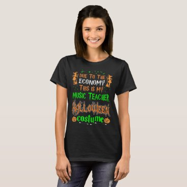 Halloween Themed Due To Economy Music Teacher Costume Halloween T-Shirt