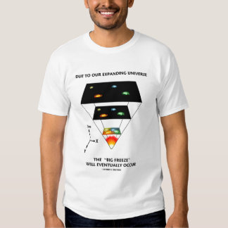 """Due To Our Expanding Universe """"Big Freeze"""" Tee Shirt"""