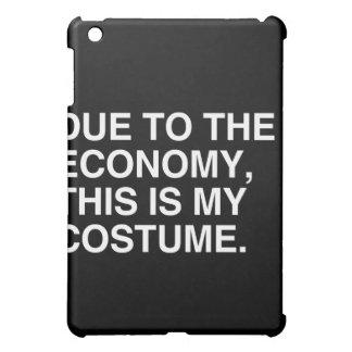 DUE TO THE ECONOMY THIS IS MY COSTUME iPad MINI CASE