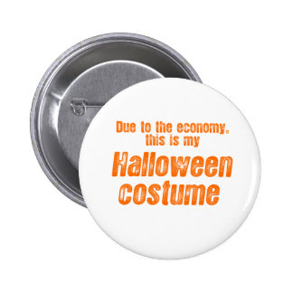 DUE TO THE ECONOMY, THIS IS MY HALLOWEEN COSTUME PINBACK BUTTON