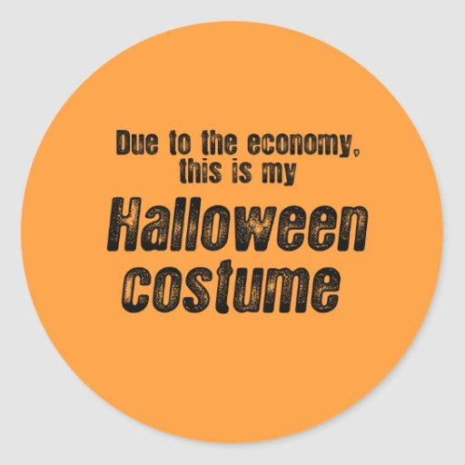 DUE TO THE ECONOMY, THIS IS MY HALLOWEEN COSTUME ROUND STICKER