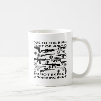 Due To The High Cost Of Ammo No Warning Shot Coffee Mugs