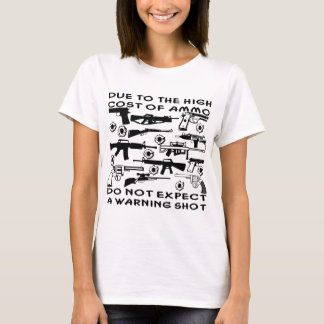 Due To The High Cost Of Ammo No Warning Shot T-Shirt