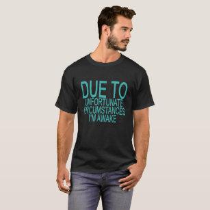 b7b6d062d Due To Unfortunate Circumstances I Am Awake FUNNY T-Shirt