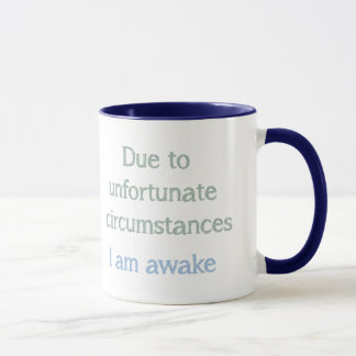 Due to Unfortunate Circumstances I am Awake Quote Mug