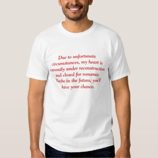 Due to unfortunate circumstances, my heart is c... t shirt