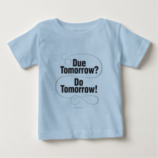 Due Tomorrow? Do Tomorrow! Baby T-Shirt