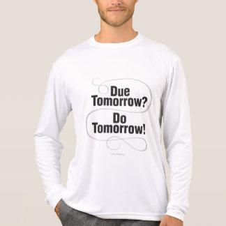 Due Tomorrow? Do Tomorrow! T-shirt