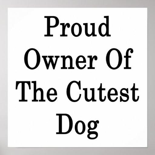 Dueño orgulloso del perro más lindo posters