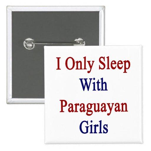 Duermo solamente con los chicas paraguayos pin