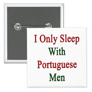 Duermo solamente con los hombres portugueses pins