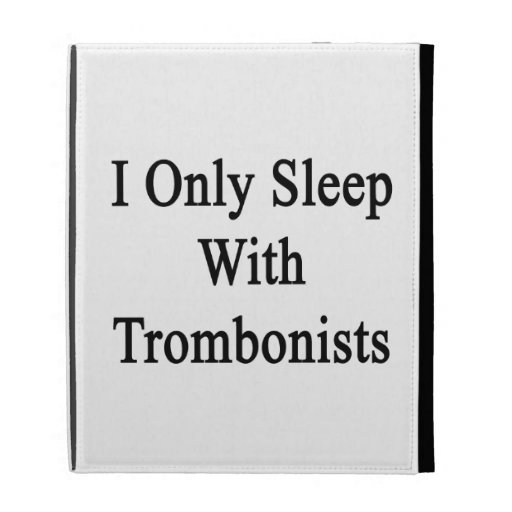 Duermo solamente con los trombones