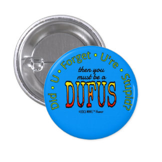 DUFUS™ MME™ Humor Button