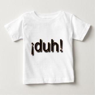 DUH! BABY T-Shirt