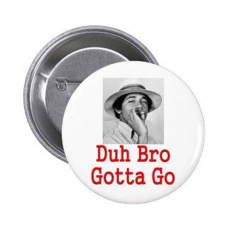 DUH BRO GOTTA GO) BUTTON
