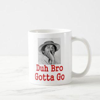 DUH BRO GOTTA GO) COFFEE MUG