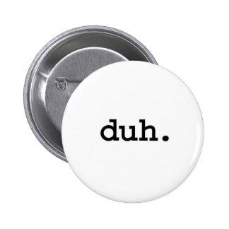 duh. pinback button