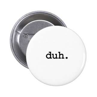 duh. pinback buttons