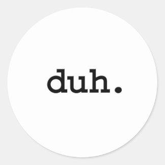 duh. classic round sticker