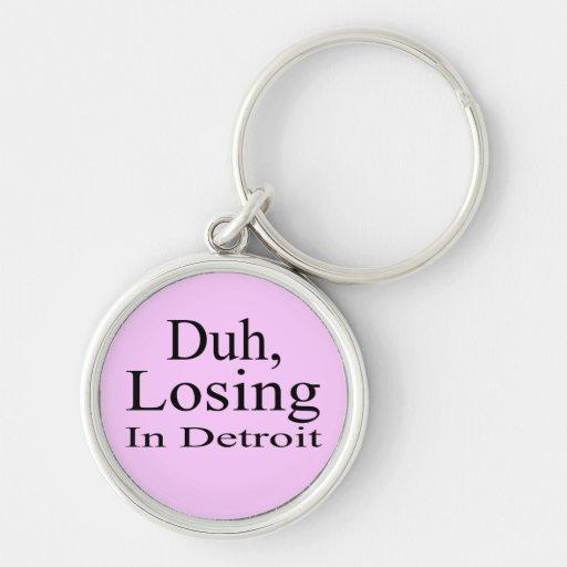 Duh, perdiendo en Detroit Llaveros Personalizados