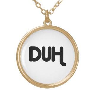 Duh Stupid Obviously No DUH No Kidding Sarcasm LOL Gold Plated Necklace