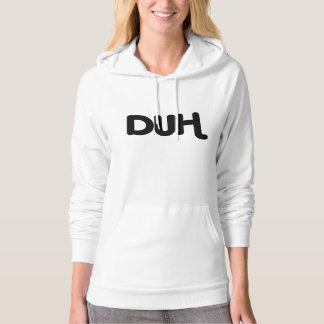 Duh Stupid Obviously No DUH No Kidding Sarcasm LOL Hoodie