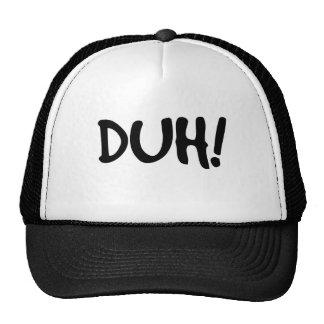 DUH!  Trucker Hat