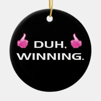 DUH, WINNING. CERAMIC ORNAMENT