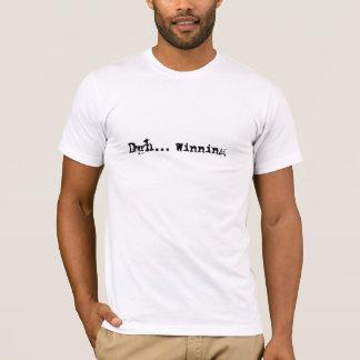 duh... WInning - Charlie Sheen T T-Shirt
