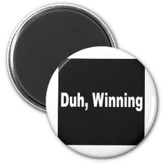 Duh,winning Magnet