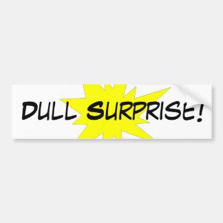 Dull Surprise! Bumper Sticker