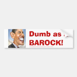 """""""Dumb as a BAROCK"""" bumpersticker Bumper Sticker"""