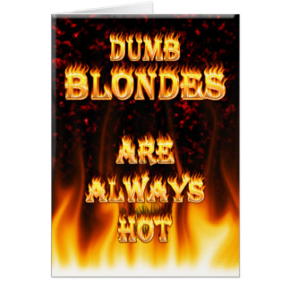 Dumb Blondes are always hot fire Card