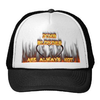 Dumb Blondes are always hot fire Trucker Hat