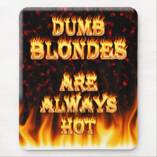 Dumb Blondes are always hot fire Mouse Pad