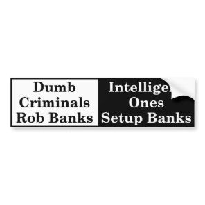 Dumb criminals rob banks bumpersticker bumper sticker