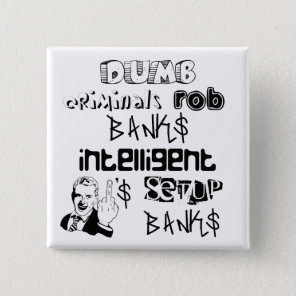 dumb criminals rob banks intelligent ones... pinback button