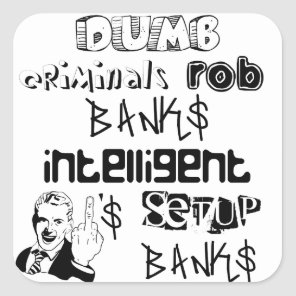 Dumb criminals rob banks intelligent ones... square sticker